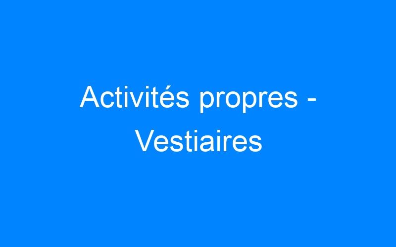 Activités propres – Vestiaires