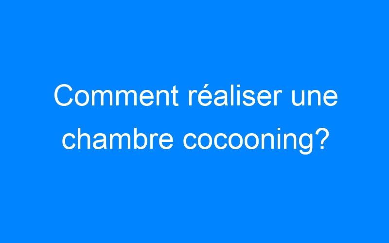 Comment réaliser une chambre cocooning?