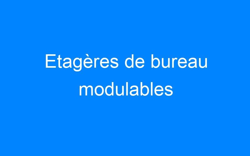 Etagères de bureau modulables
