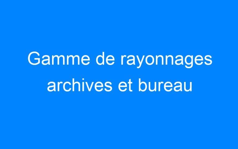Gamme de rayonnages archives et bureau