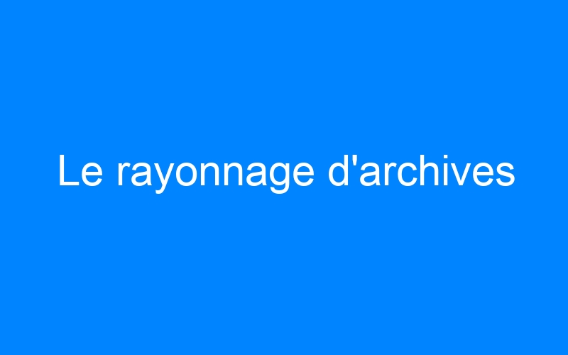 Le rayonnage d'archives