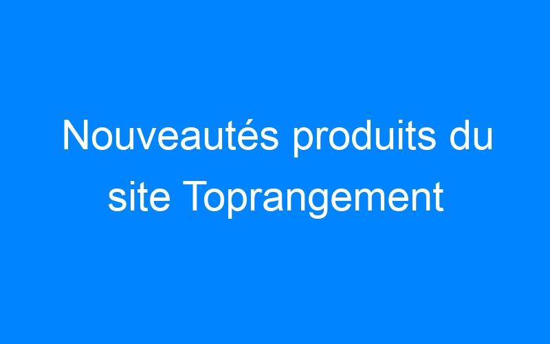 Nouveautés produits du site Toprangement