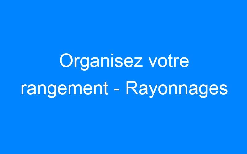 Organisez votre rangement – Rayonnages