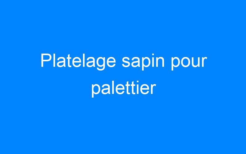 Platelage sapin pour palettier