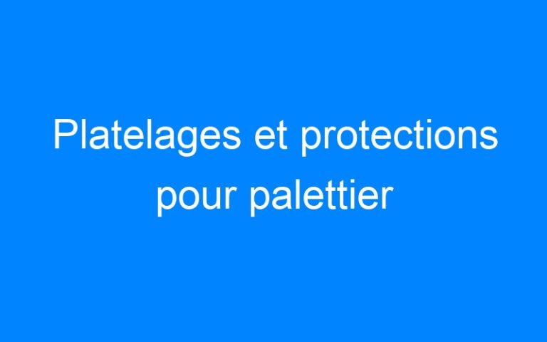Platelages et protections pour palettier