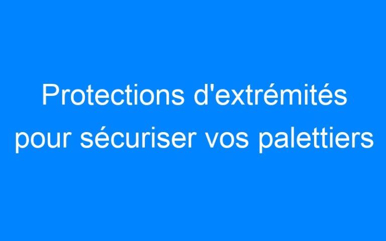 Protections d'extrémités pour sécuriser vos palettiers