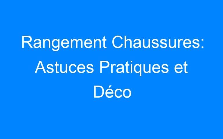 Rangement Chaussures: Astuces Pratiques et Déco