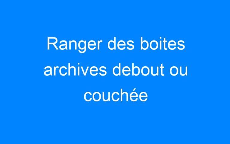 Ranger des boites archives debout ou couchée