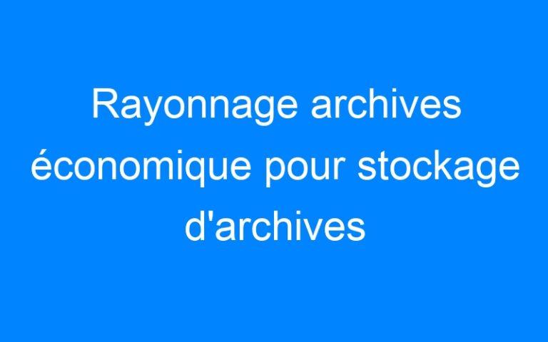 Rayonnage archives économique pour stockage d'archives