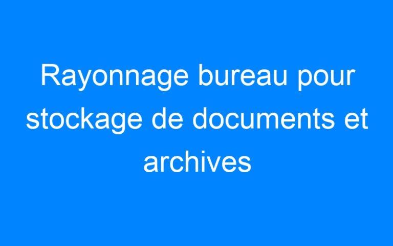 Rayonnage bureau pour stockage de documents et archives