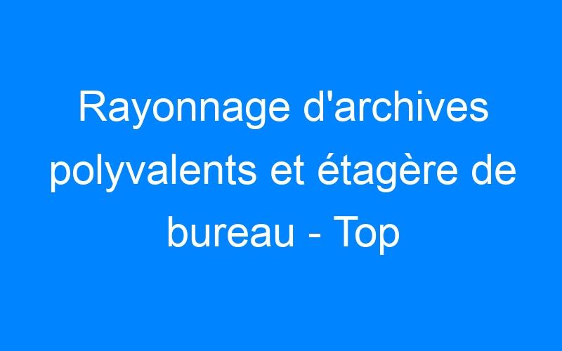 Rayonnage d'archives polyvalents et étagère de bureau – Top Rangement