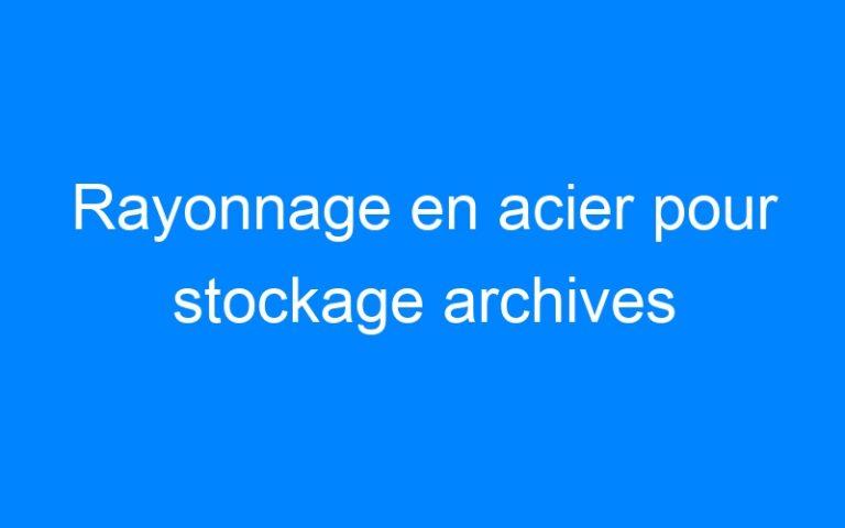 Rayonnage en acier pour stockage archives