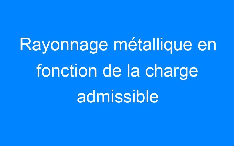 Rayonnage métallique en fonction de la charge admissible