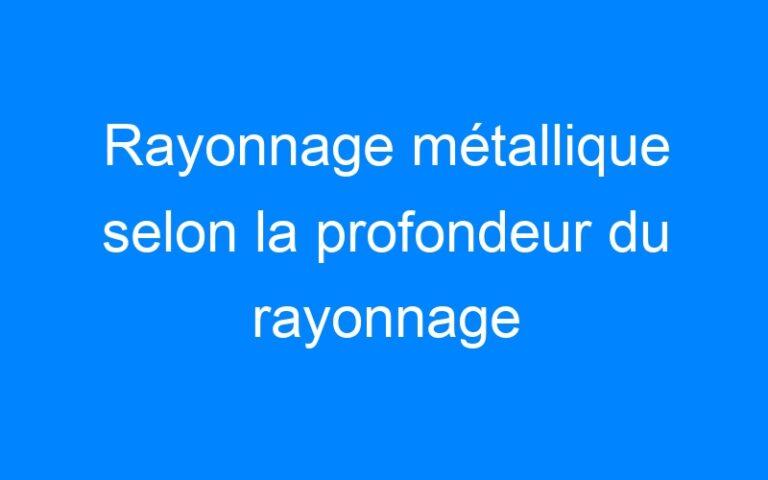 Rayonnage métallique selon la profondeur du rayonnage