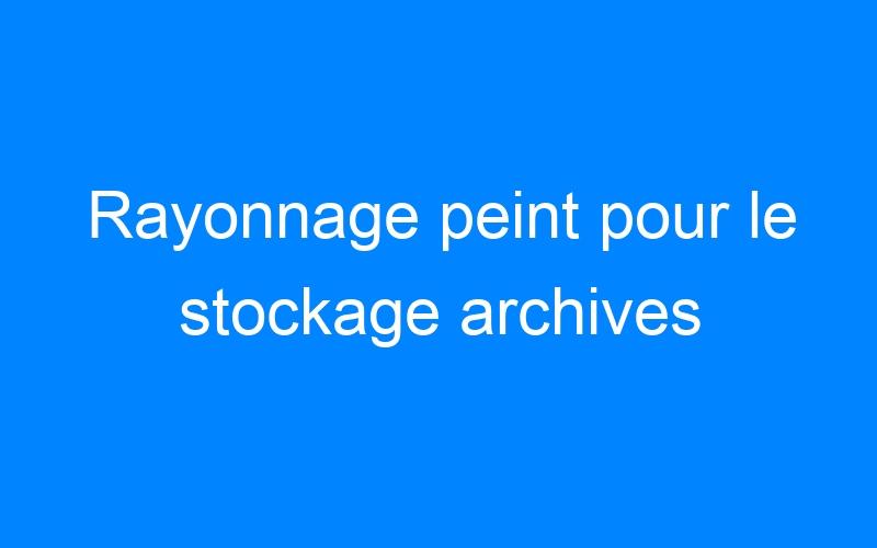 Rayonnage peint pour le stockage archives