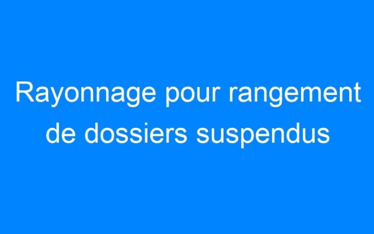 Rayonnage pour rangement de dossiers suspendus