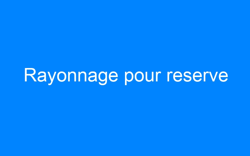Rayonnage pour reserve