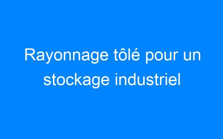 Rayonnage tôlé pour un stockage industriel
