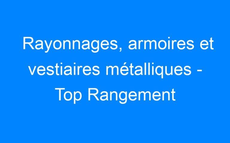 Rayonnages, armoires et vestiaires métalliques – Top Rangement