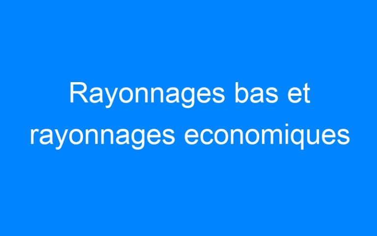 Rayonnages bas et rayonnages economiques