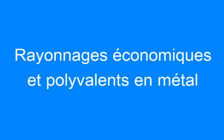 Rayonnages économiques et polyvalents en métal