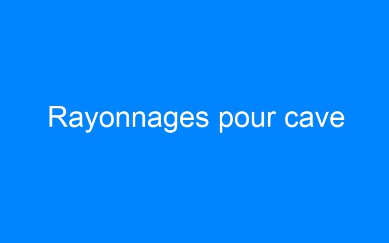Rayonnages pour cave