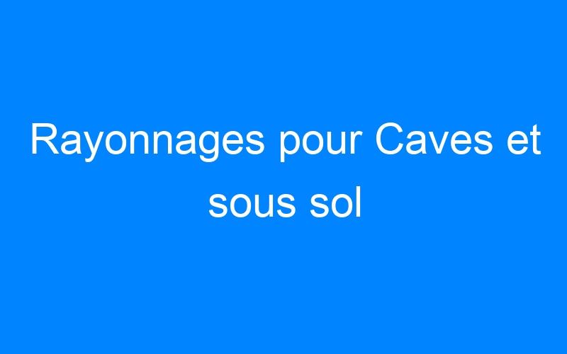 Rayonnages pour Caves et sous sol