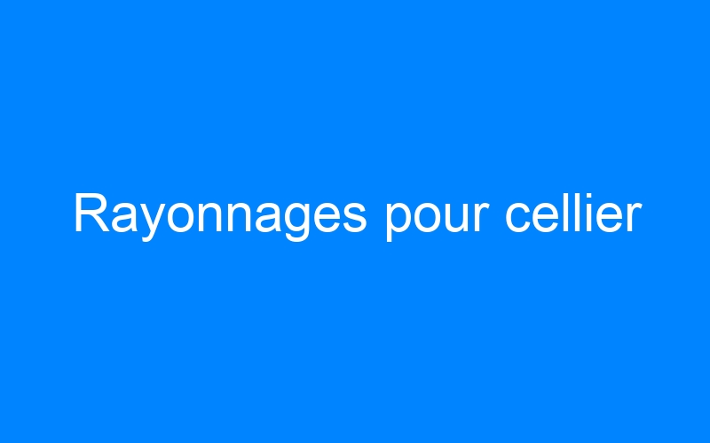 Rayonnages pour cellier
