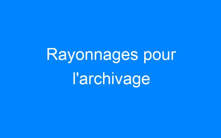 Rayonnages pour l'archivage