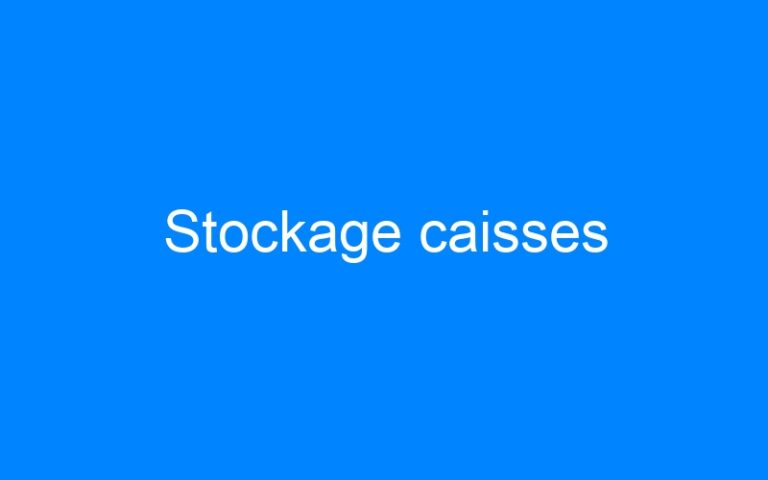 Stockage caisses