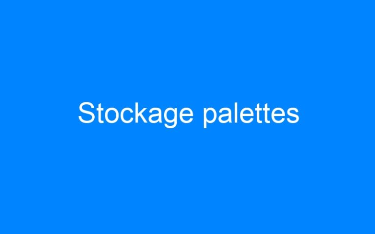 Stockage palettes