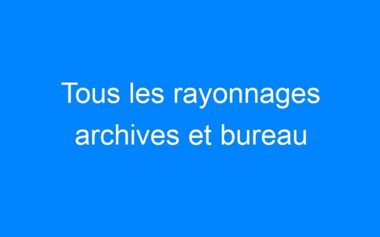Tous les rayonnages archives et bureau