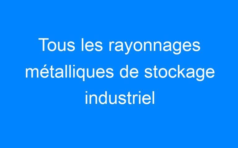 Tous les rayonnages métalliques de stockage industriel