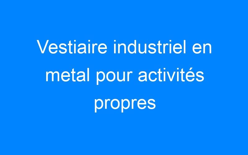 Vestiaire industriel en metal pour activités propres