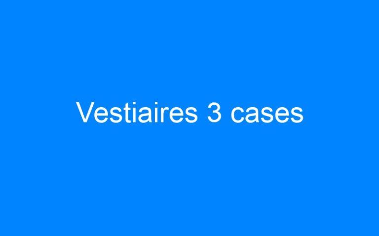 Vestiaires 3 cases