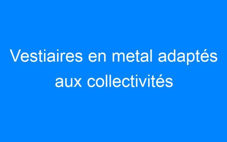 Vestiaires en metal adaptés aux collectivités