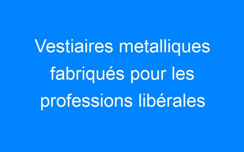 Vestiaires metalliques fabriqués pour les professions libérales