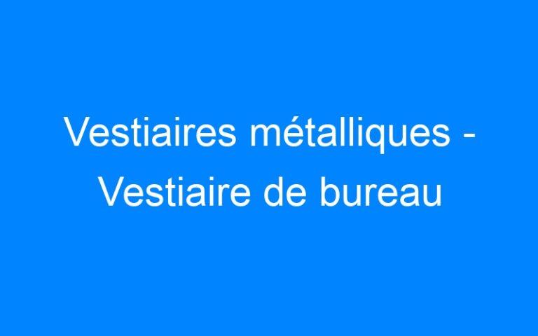 Vestiaires métalliques – Vestiaire de bureau