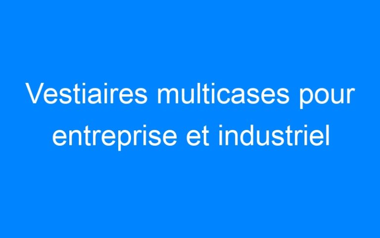 Vestiaires multicases pour entreprise et industriel